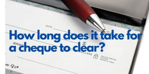 How long does it take for a cheque to clear?
