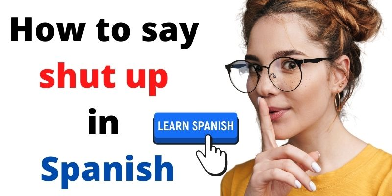 How to say shut up in Spanish