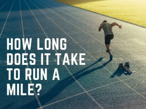 How long does it take to run a mile?